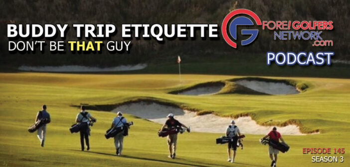 Golf Buddy Trip Etiquette – Don't Be THAT Guy