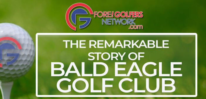 The Remarkable Story of Bald Eagle Golf Club