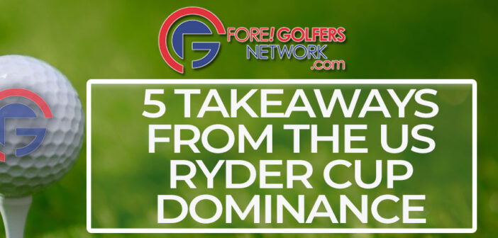 5 Takeaways From The US RYDER CUP Dominance